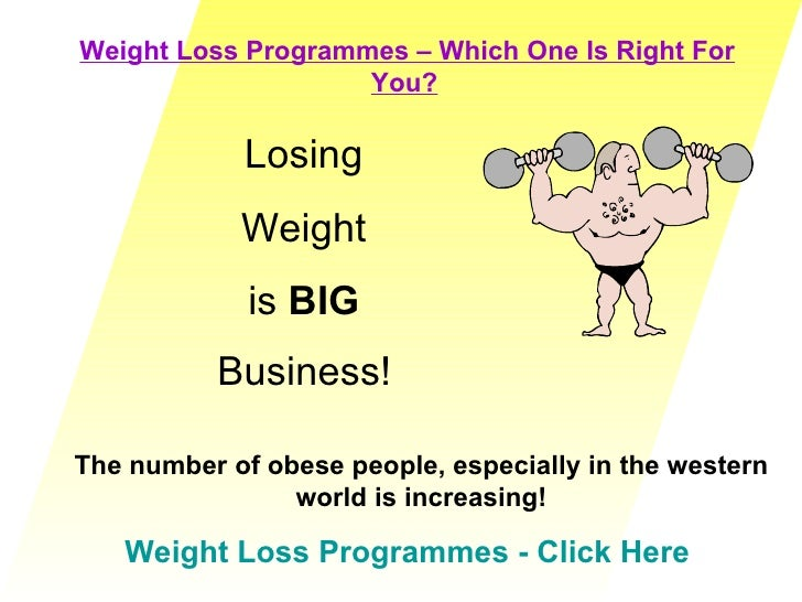Weight Loss Programmes – Which One Is Right For You?   Weight Loss Programmes - Click Here Losing  Weight  is  BIG   Busin...