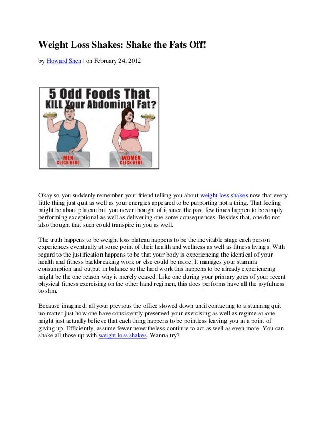 Weight Loss Shakes: Shake the Fats Off!by Howard Shen | on February 24, 2012Okay so you suddenly remember your friend tell...