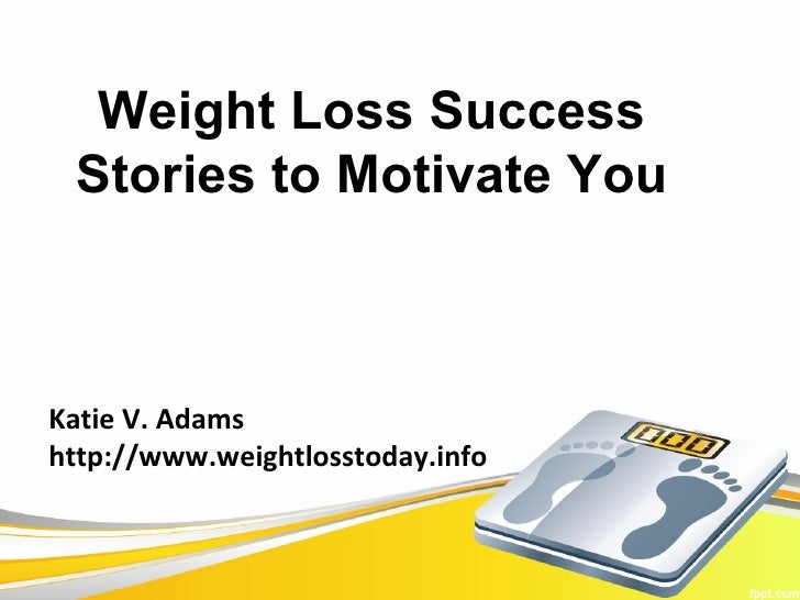 Weight Loss Success Stories to Motivate YouKatie V. Adamshttp://www.weightlosstoday.info
