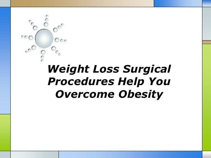 Weight Loss SurgicalProcedures Help You Overcome Obesity