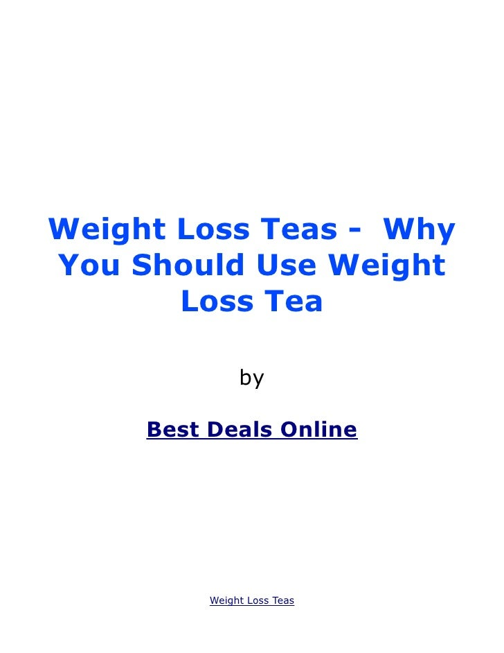 Weight Loss Teas - WhyYou Should Use Weight       Loss Tea               by     Best Deals Online          Weight Loss Teas