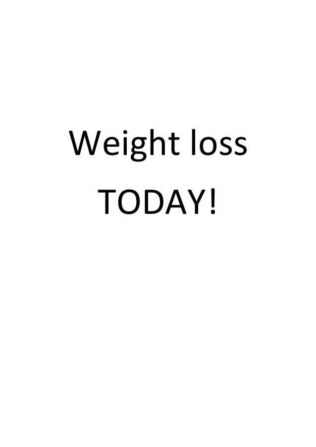 Weight loss TODAY!