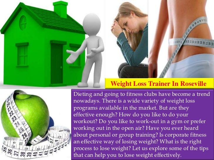Weight Loss Trainer In RosevilleDieting and going to fitness clubs have become a trendnowadays. There is a wide variety of...