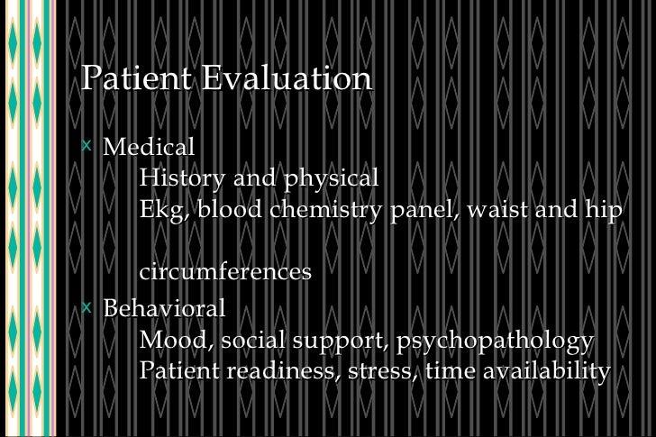 Patient Evaluation <ul><li>Medical History and physical Ekg, blood chemistry panel, waist and hip  circumferences </li></u...