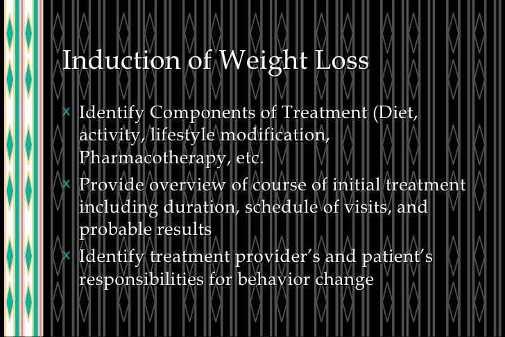 Induction of Weight Loss <ul><li>Identify Components of Treatment (Diet, activity, lifestyle modification, Pharmacotherapy...