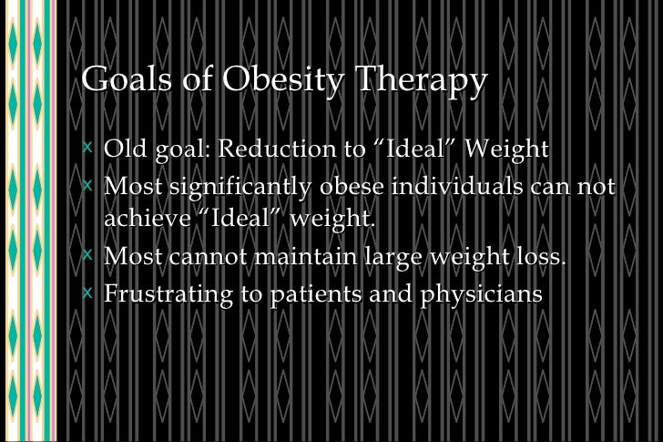 """Goals of Obesity Therapy <ul><li>Old goal: Reduction to """"Ideal"""" Weight </li></ul><ul><li>Most significantly obese individu..."""