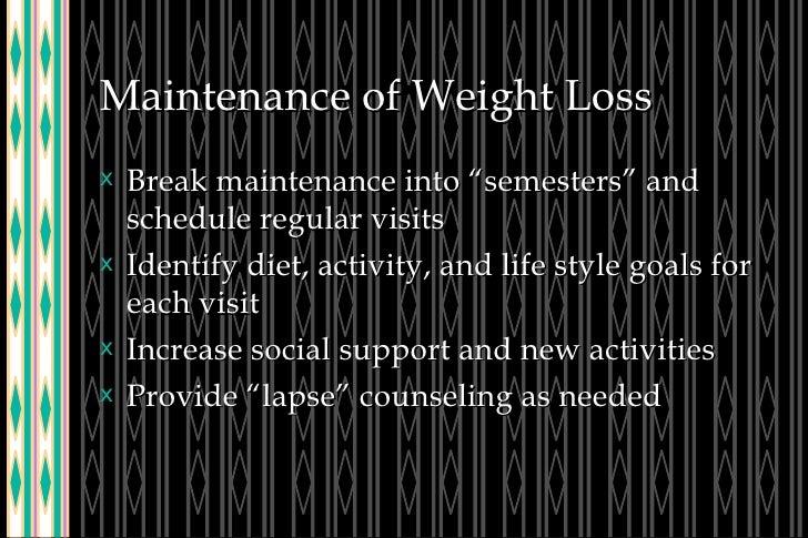 """Maintenance of Weight Loss <ul><li>Break maintenance into """"semesters"""" and schedule regular visits </li></ul><ul><li>Identi..."""
