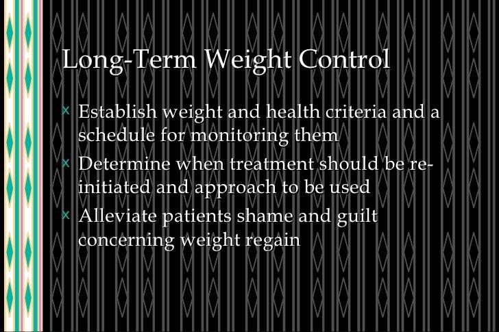 Long-Term Weight Control <ul><li>Establish weight and health criteria and a schedule for monitoring them </li></ul><ul><li...