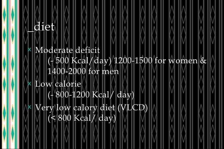 _diet <ul><li>Moderate deficit (- 500 Kcal/day) 1200-1500 for women & 1400-2000 for men </li></ul><ul><li>Low calorie (- 8...
