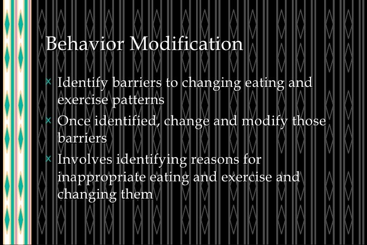 Behavior Modification <ul><li>Identify barriers to changing eating and exercise patterns </li></ul><ul><li>Once identified...
