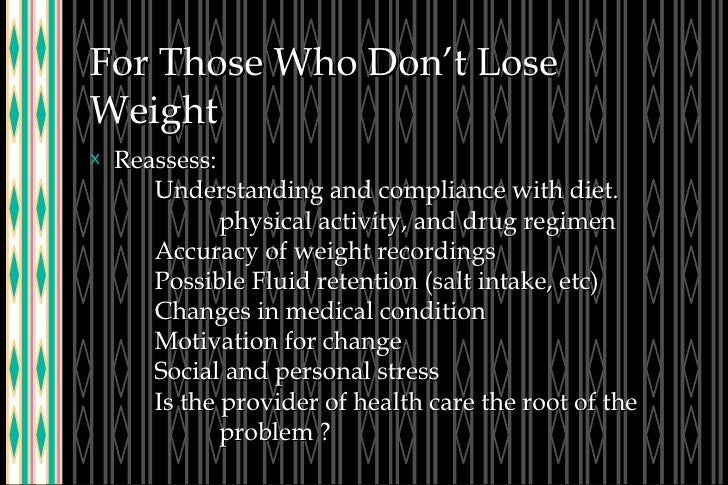 For Those Who Don't Lose Weight <ul><li>Reassess: Understanding and compliance with diet.  physical activity, and drug reg...