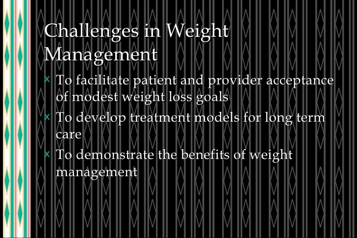 Challenges in Weight Management <ul><li>To facilitate patient and provider acceptance of modest weight loss goals </li></u...