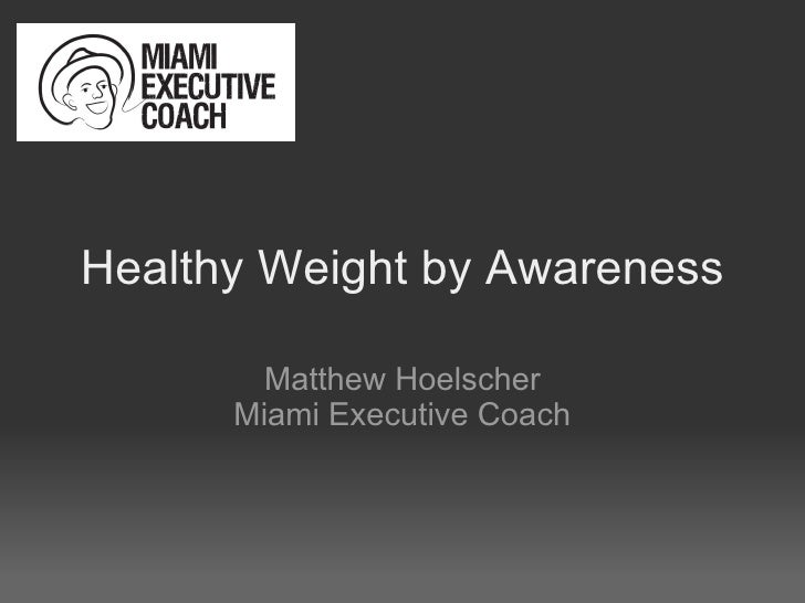 Healthy Weight by Awareness Matthew Hoelscher Miami Executive Coach