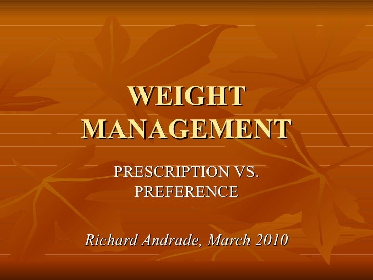 WEIGHT MANAGEMENT PRESCRIPTION VS. PREFERENCE Richard Andrade, March 2010