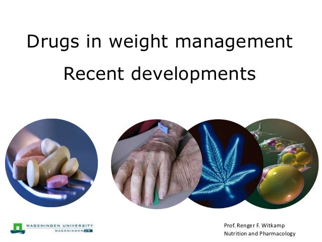 Drugs in weight management   Recent developments                   Prof. Renger F. Witkamp                   Nutrition and...