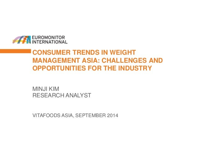 CONSUMER TRENDS IN WEIGHT MANAGEMENT ASIA: CHALLENGES AND OPPORTUNITIES FOR THE INDUSTRY  VITAFOODS ASIA, SEPTEMBER 2014  ...