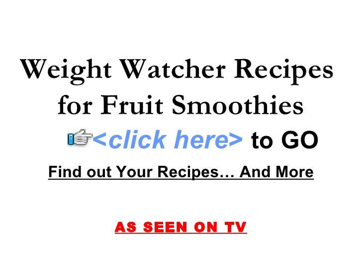 Weight Watcher Recipes   for Fruit Smoothies       <click here> to GO  Find out Your Recipes… And More           AS SEEN O...