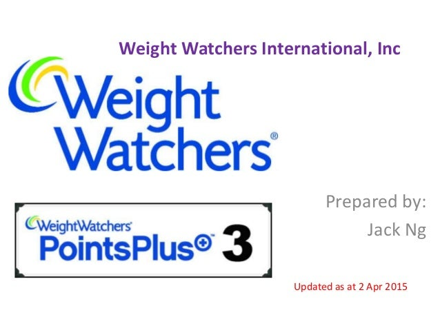 Weight Watchers International, Inc Prepared by: Jack Ng Updated as at 2 Apr 2015
