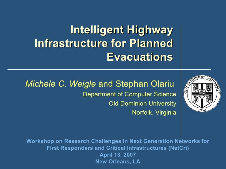 Intelligent Highway Infrastructure for Planned Evacuations Michele C. Weigle  and Stephan Olariu   Department of Computer ...