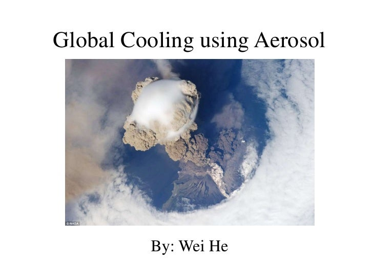 Global Cooling usingAerosol<br />By: Wei He<br />