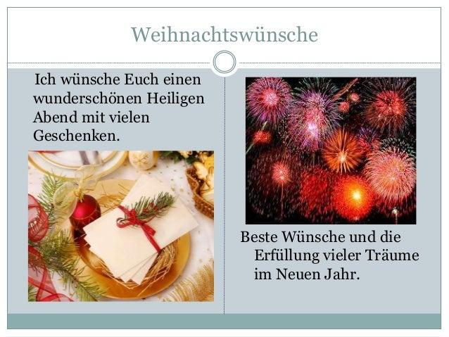 Weihnachtswünsche Ich wünsche Euch einen wunderschönen Heiligen Abend mit vielen Geschenken. Beste Wünsche und die Erfüllu...