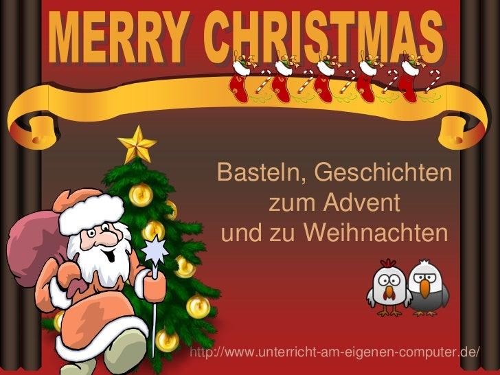 Basteln, Geschichten        zum Advent    und zu Weihnachtenhttp://www.unterricht-am-eigenen-computer.de/