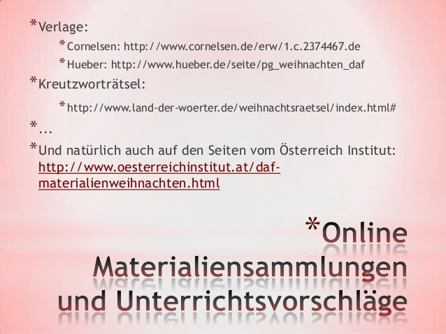 * Verlage:    * Cornelsen: http://www.cornelsen.de/erw/1.c.2374467.de    * Hueber: http://www.hueber.de/seite/pg_weihnacht...