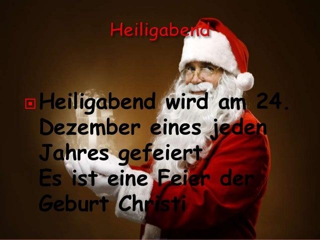 Heiligabend wird am 24. Dezember eines jeden Jahres gefeiert. Es ist eine Feier der Geburt Christi
