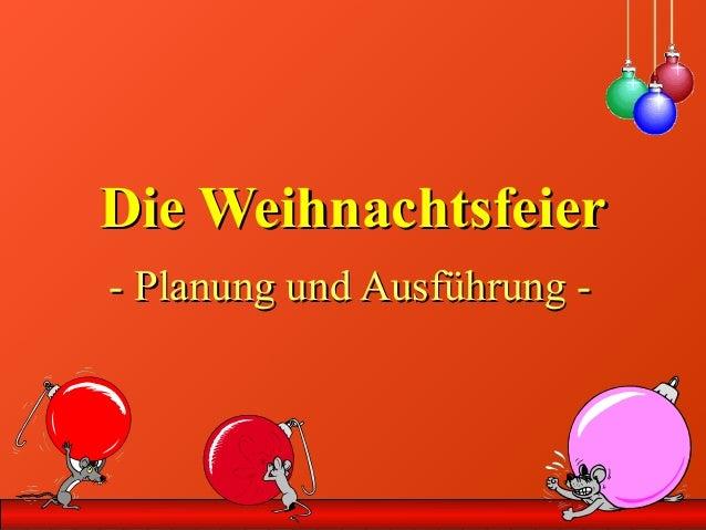 Die WeihnachtsfeierDie Weihnachtsfeier - Planung und Ausführung -- Planung und Ausführung -
