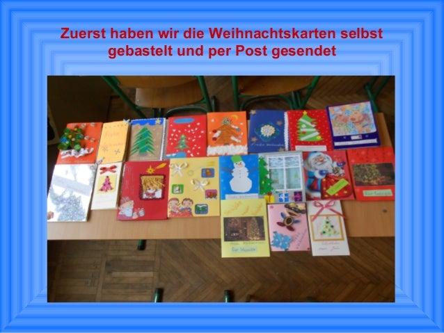 Zuerst haben wir die Weihnachtskarten selbst gebastelt und per Post gesendet
