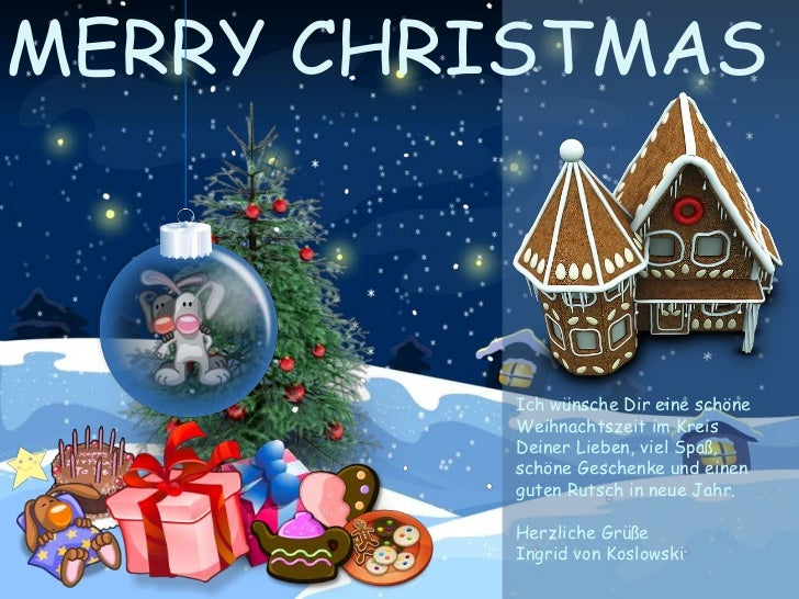 Ich wünsche Dir eine schöneWeihnachtszeit im KreisDeiner Lieben, viel Spaß,schöne Geschenke und einenguten Rutsch in neue ...