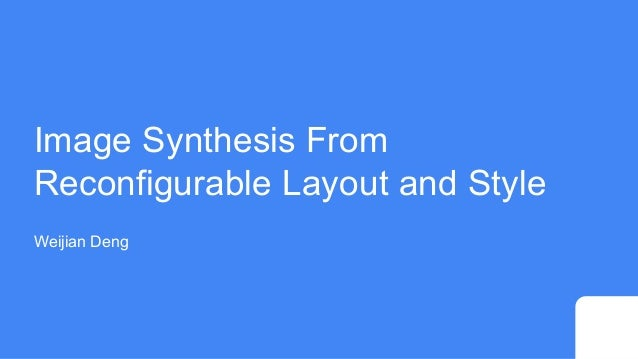 Image Synthesis From Reconfigurable Layout and Style Weijian Deng