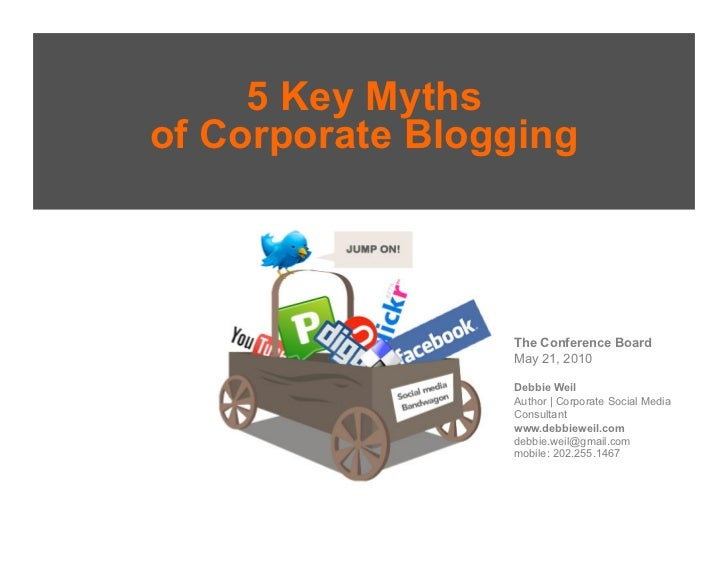 5 Key Myths of Corporate Blogging                     The Conference Board                  May 21, 2010                  ...
