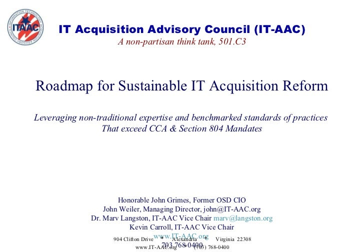 IT Acquisition Advisory Council (IT-AAC) A non-partisan think tank, 501.C3 Roadmap for Sustainable IT Acquisition Reform L...