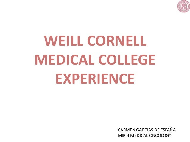 WEILL CORNELL MEDICAL COLLEGE EXPERIENCE CARMEN GARCIAS DE ESPAÑA MIR 4 MEDICAL ONCOLOGY