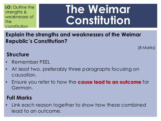 weimar constitution essay The weimar republic (1919 - 1933) was short lived the danger of hindsight is to see that it was inevitable whereas success could have been a justifiable possibility in this essay, the reasons why the weimar republic collapsed will be examined and assessed to see if this was inevitable the weimar republic had a troubled birth.