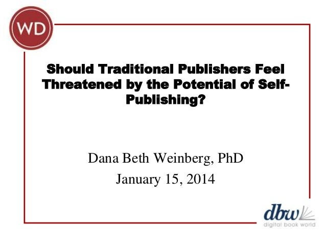Should Traditional Publishers Feel Threatened by the Potential of SelfPublishing?  Dana Beth Weinberg, PhD January 15, 201...