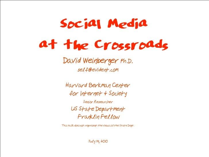 Social Media at the Crossroads    David Weinberger Ph.D.               self@evident.com       Harvard Berkman Center      ...