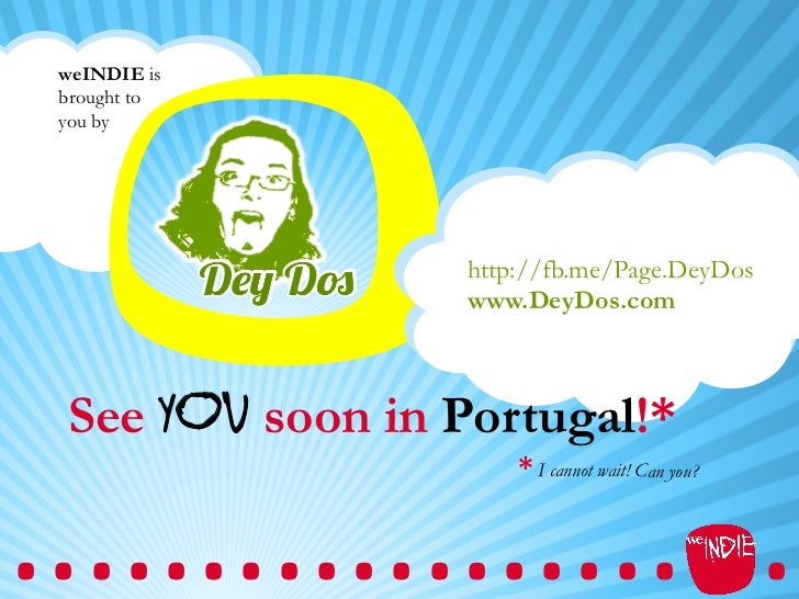 weINDIE is brought to you by                  http://fb.me/Page.DeyDos                  www.DeyDos.com See you soon in Por...