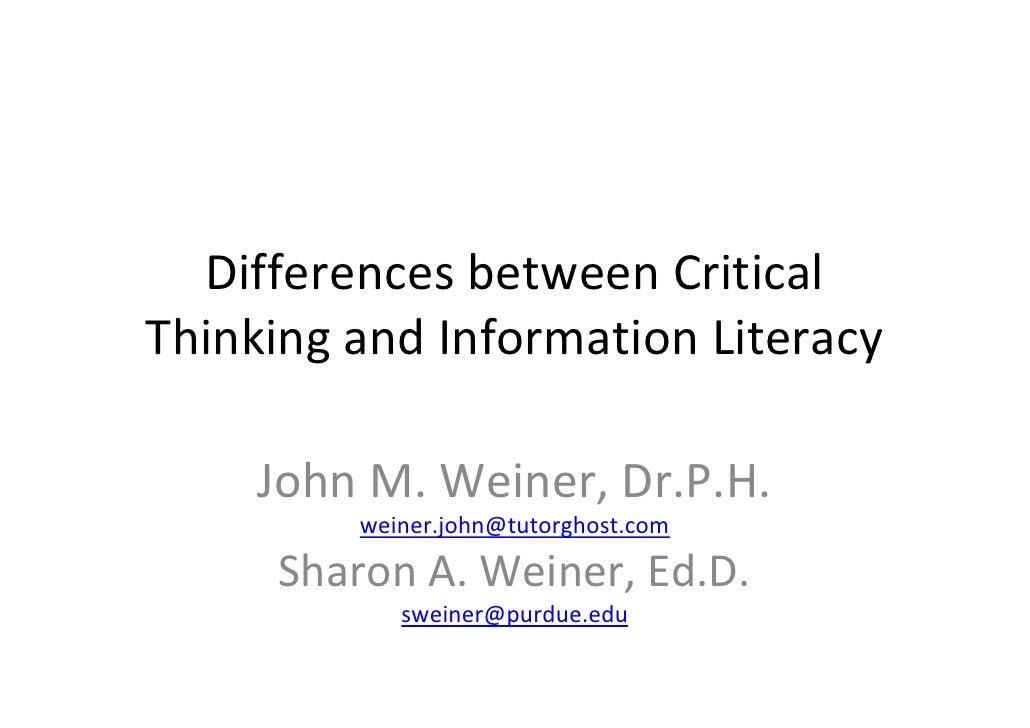 DifferencesbetweenCriticalThinkingandInformationLiteracy    JohnM.Weiner,Dr.P.H.         weiner.john@tutorghost.c...