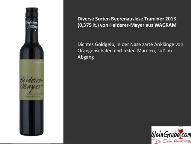 Diverse Sorten Beerenauslese Traminer 2013  (0,375 lt.) von Heiderer-Mayer aus WAGRAM  Dichtes Goldgelb, in der Nase zarte...