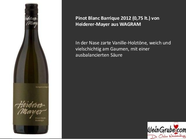 Pinot Blanc Barrique 2012 (0,75 lt.) von  Heiderer-Mayer aus WAGRAM  In der Nase zarte Vanille-Holztöne, weich und  vielsc...