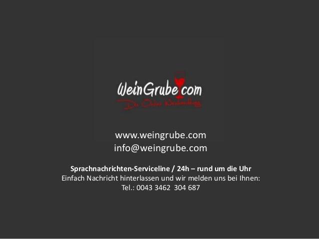 www.weingrube.com  info@weingrube.com  Sprachnachrichten-Serviceline / 24h – rund um die Uhr  Einfach Nachricht hinterlass...