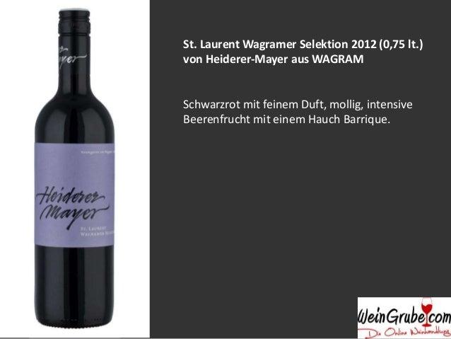 St. Laurent Wagramer Selektion 2012 (0,75 lt.)  von Heiderer-Mayer aus WAGRAM  Schwarzrot mit feinem Duft, mollig, intensi...