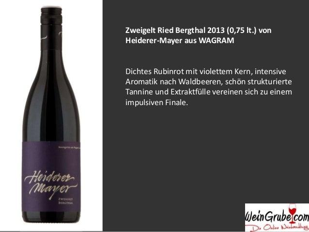 Zweigelt Ried Bergthal 2013 (0,75 lt.) von  Heiderer-Mayer aus WAGRAM  Dichtes Rubinrot mit violettem Kern, intensive  Aro...