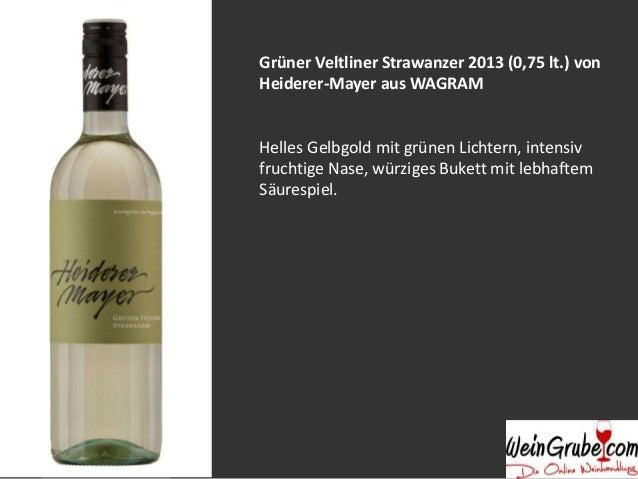 Grüner Veltliner Strawanzer 2013 (0,75 lt.) von  Heiderer-Mayer aus WAGRAM  Helles Gelbgold mit grünen Lichtern, intensiv ...