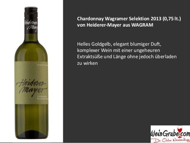 Chardonnay Wagramer Selektion 2013 (0,75 lt.)  von Heiderer-Mayer aus WAGRAM  Helles Goldgelb, elegant blumiger Duft,  kom...