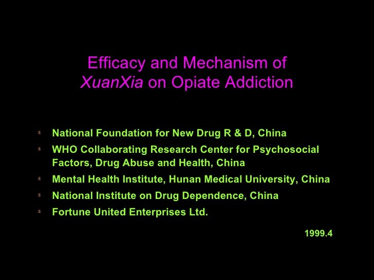 Efficacy and Mechanism of XuanXia  on Opiate Addiction <ul><li>National Foundation for New Drug R & D, China </li></ul><ul...