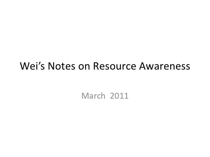 Wei's Notes on Resource Awareness<br />March  2011<br />