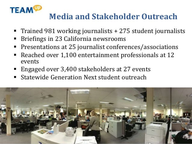 Media and Stakeholder Outreach  Trained 981 working journalists + 275 student journalists  Briefings in 23 California ne...